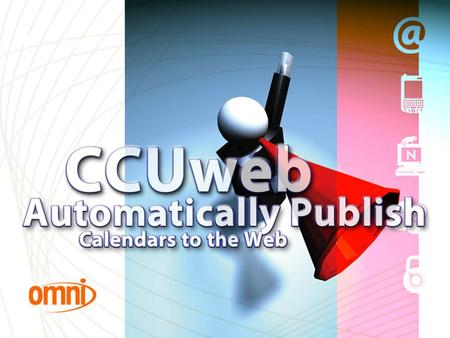 Publish Calendars to the Web. CCUweb Presentation (10 Minutes) 1 Demonstration of published calendars (10 minutes) 2 Demonstration of importing calendar.