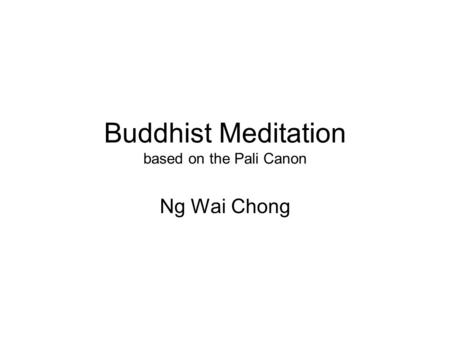 Buddhist Meditation based on the Pali Canon Ng Wai Chong.
