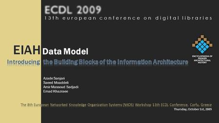 Azade Sanjari Saeed Moaddeli Amir Massoud Sadjadi Emad Khazraee 13th european conference on digital libraries.