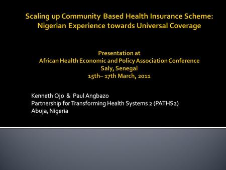 Kenneth Ojo & Paul Angbazo Partnership for Transforming Health Systems 2 (PATHS2) Abuja, Nigeria.