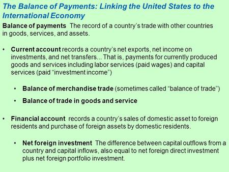 The Balance of Payments: Linking the United States to the International Economy Current account records a country's net exports, net income on investments,