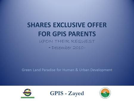 SHARES EXCLUSIVE OFFER FOR GPIS PARENTS UPON THEIR REQUEST - December 2010- Green Land Paradise for Human & Urban Development GPIS - Zayed.