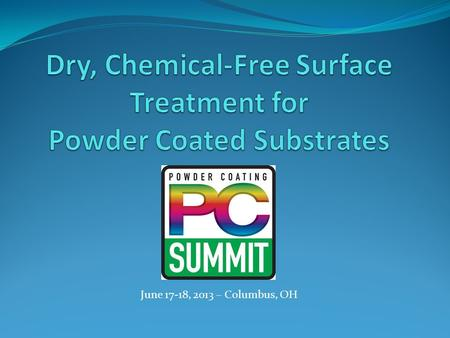 "June 17-18, 2013 – Columbus, OH. Question: ""Is there a way to improve adhesion of two-component polyurethane adhesives to polyester- and epoxy-based powder–coated."