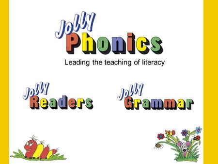 "Leading the teaching of literacy. The Research ""The Jolly Phonics children's reading skills were 11 months above the level expected for their age"" ""The."