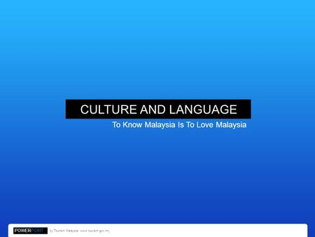 CULTURE AND LANGUAGE To Know Malaysia Is To Love Malaysia POWERPOINT