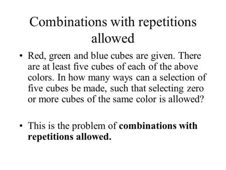 Combinations with repetitions allowed Red, green and blue cubes are given. There are at least five cubes of each of the above colors. In how many ways.