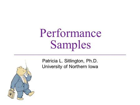 Performance Samples Patricia L. Sitlington, Ph.D. University of Northern Iowa.