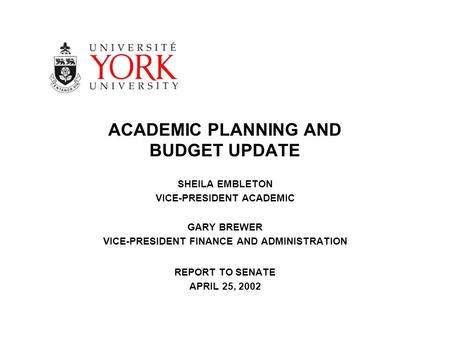 ACADEMIC PLANNING AND BUDGET UPDATE SHEILA EMBLETON VICE-PRESIDENT ACADEMIC GARY BREWER VICE-PRESIDENT FINANCE AND ADMINISTRATION REPORT TO SENATE APRIL.