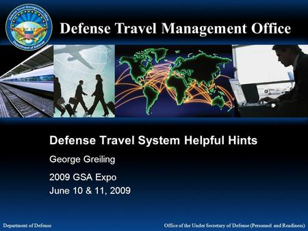 Defense Travel Management Office Office of the Under Secretary of Defense (Personnel and Readiness) Department of Defense Defense Travel System Helpful.