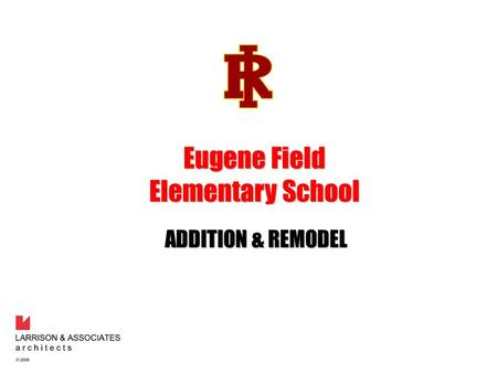 ADDITION & REMODEL Eugene Field Elementary School.
