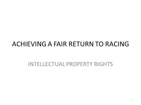 ACHIEVING A FAIR RETURN TO RACING INTELLECTUAL PROPERTY RIGHTS 1.