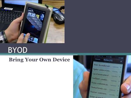 BYOD Bring Your Own Device. What does BYOD look like in your school? Share your experiences We are all at different stages and can learn from each other.