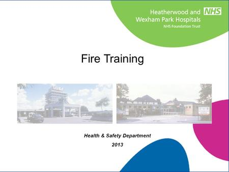 Fire Training Health & Safety Department 2013. To appreciate why we deliver fire training to Staff To gain an understanding of what fire is and it's consequences.