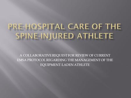 A COLLABORATIVE REQUEST FOR REVIEW OF CURRENT EMSA PROTOCOL REGARDING THE MANAGEMENT OF THE EQUIPMENT-LADEN ATHLETE.