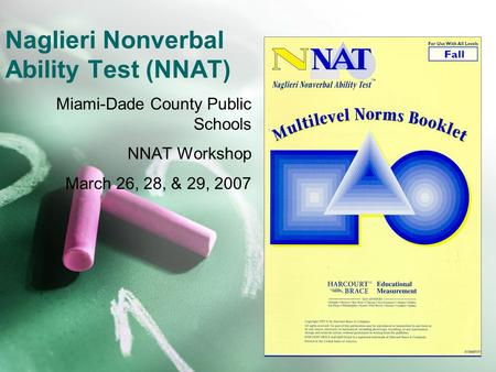 Naglieri Nonverbal Ability Test (NNAT) Miami-Dade County Public Schools NNAT Workshop March 26, 28, & 29, 2007.
