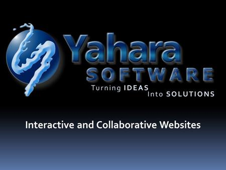 Interactive and Collaborative Websites. Turning IDEAS Into SOLUTIONS Can you easily create a web page with tools such as blogs, photo galleries, surveys.