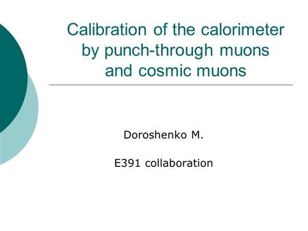 Calibration of the calorimeter by punch-through muons and cosmic muons Doroshenko M. E391 collaboration.