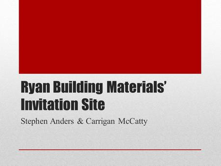 Ryan Building Materials' Invitation Site Stephen Anders & Carrigan McCatty.