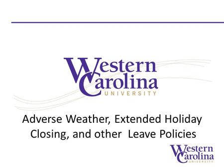 Adverse Weather, Extended Holiday Closing, and other Leave Policies.