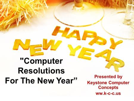 "Computer Resolutions For The New Year"" Presented by Keystone Computer Concepts ww.k-c-c.us."