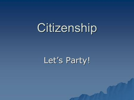 Citizenship Let's Party!. Aims of Let's Party 1) To provide you with an opportunity to look at how choices and behaviour can impact on people 2) To extend.