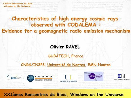 XXI èmes Rencontres de Blois Windows on the Universe Characteristics of high energy cosmic rays observed with CODALEMA : observed with CODALEMA : Evidence.