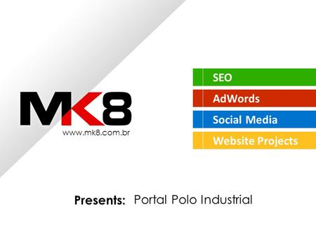 SEO AdWords Social Media Website Projects www.mk8.com.br Presents: Portal Polo Industrial.