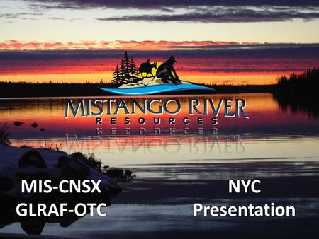MIS-CNSX GL RA F-OTC NYC Presentation. Forward Looking Statement This presentation may contain information that constitutes forward-looking statements.