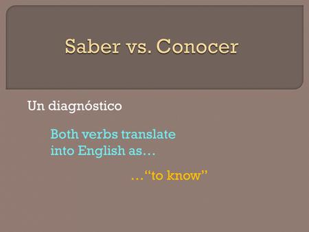 "Un diagnóstico Both verbs translate into English as… …""to know"""