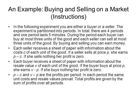 An Example: Buying and Selling on a Market (Instructions) In the following experiment you are either a buyer or a seller. The experiment is partitioned.