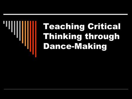 Teaching Critical Thinking through Dance-Making. The Thinking Tools Based on the book Sparks of Genius: The 13 Thinking Tools of the World's Most Creative.