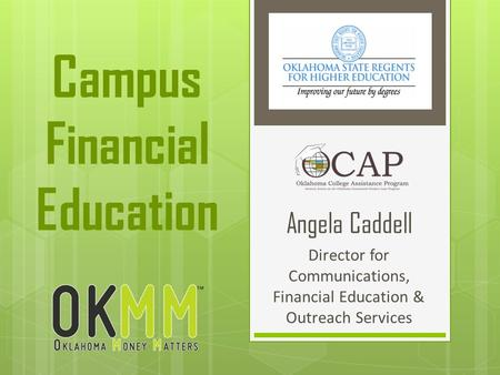 Angela Caddell Director for Communications, Financial Education & Outreach Services Campus Financial Education.