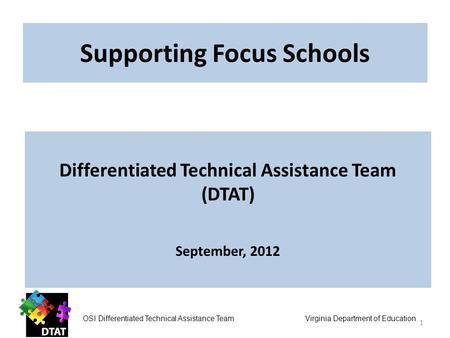 Supporting Focus Schools OSI Differentiated Technical Assistance Team Virginia Department of Education Differentiated Technical Assistance Team (DTAT)