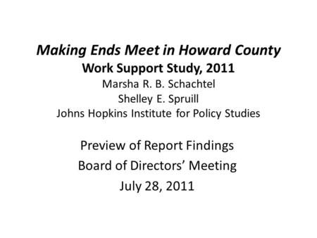 Making Ends Meet in Howard County Work Support Study, 2011 Marsha R. B. Schachtel Shelley E. Spruill Johns Hopkins Institute for Policy Studies Preview.