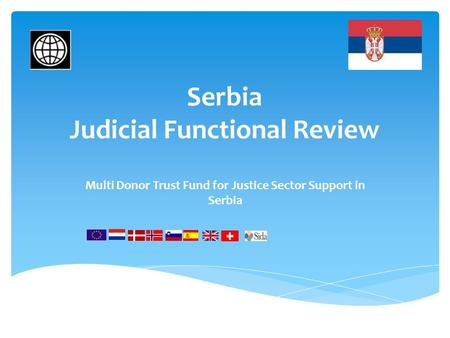 Serbia Judicial Functional Review Multi Donor Trust Fund for Justice Sector Support in Serbia.