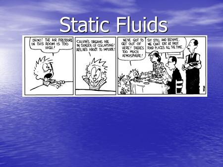 Static Fluids Objectives: you should be able to: Define and apply the concepts of density and fluid pressure to solve physical problems. Define and apply.
