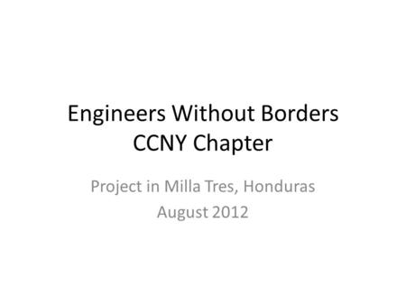 Engineers Without Borders CCNY Chapter Project in Milla Tres, Honduras August 2012.