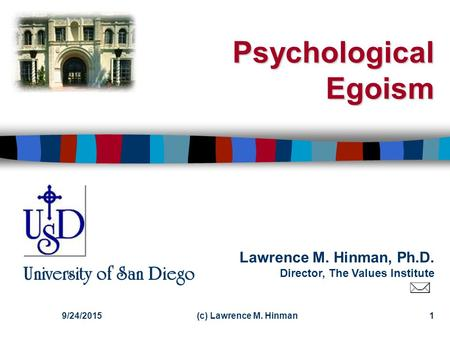 Lawrence M. Hinman, Ph.D. Director, The Values Institute University of San Diego 9/24/20151(c) Lawrence M. Hinman Psychological Egoism.