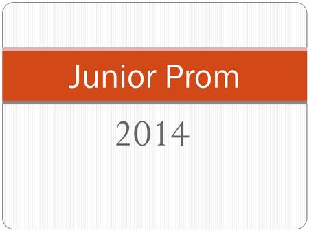 2014 Junior Prom. Friday, May 9 th, 2014 7:30pm-12:30am Double Tree by Hilton After Prom: DAPSS Time: TBD.
