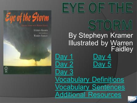 By Stepheyn Kramer Illustrated by Warren Faidley Day 1Day 1 Day 4Day 4 Day 2Day 2 Day 5Day 5 Day 3 Vocabulary Definitions Vocabulary Sentences Additional.