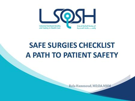 SAFE SURGIES CHECKLIST A PATH TO PATIENT SAFETY Rola Hammoud, MD,DA,MHM.