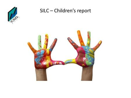 SILC – Children's report. Survey on Income and Living Conditions (SILC) Children's report – We are statisticians, Marion McCann and Pamela Lafferty, with.