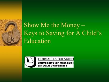 Show Me the Money – Keys to Saving for A Child's Education.