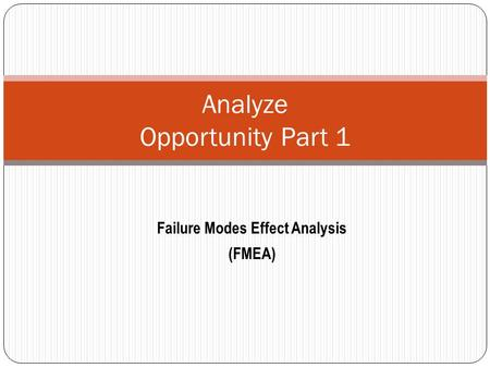 Analyze Opportunity Part 1 Failure Modes Effect Analysis (FMEA)