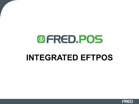 "INTEGRATED EFTPOS. Integrated EFTPOS & Your POS 1.How to process a Savings/ Cheque EFTPOS transaction. 2.What a ""Declined"" Savings/ Cheque transaction."