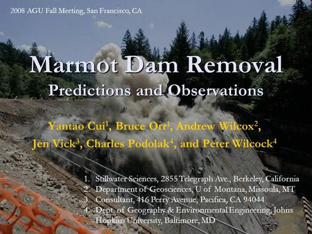 Marmot Dam Removal Predictions and Observations Yantao Cui 1, Bruce Orr 1, Andrew Wilcox 2, Jen Vick 3, Charles Podolak 4, and Peter Wilcock 4 1.Stillwater.