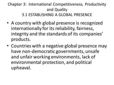 Chapter 3: International Competitiveness, Productivity and Quality 3.1 ESTABLISHING A GLOBAL PRESENCE A country with global presence is recognized internationally.