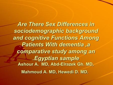 Are There Sex Differences in sociodemographic background and cognitive Functions Among Patients With dementia,a comparative study among an Egyptian sample.