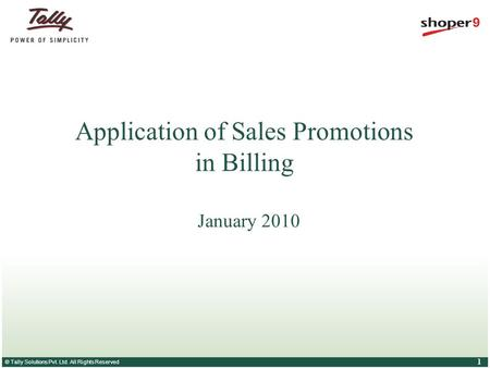 © Tally Solutions Pvt. Ltd. All Rights Reserved 1 Application of Sales Promotions in Billing January 2010.
