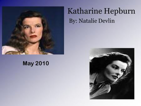 Katharine Hepburn By: Natalie Devlin May 2010 How Did Katharine Hepburn Live as a Kid? Early Life College Becoming an Actress.